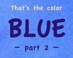 Blue, part two